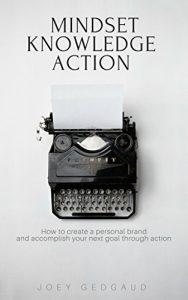 Joey Gedgaud - Mindset Knowledge Action